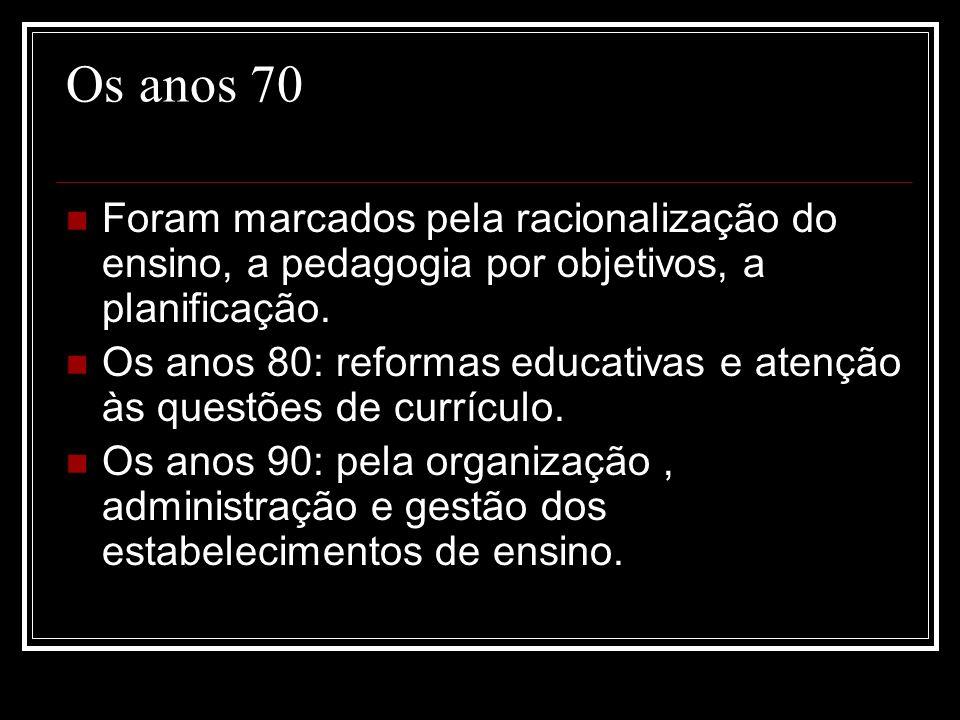 Os anos 70 Foram marcados pela racionalização do ensino, a pedagogia por objetivos, a planificação.