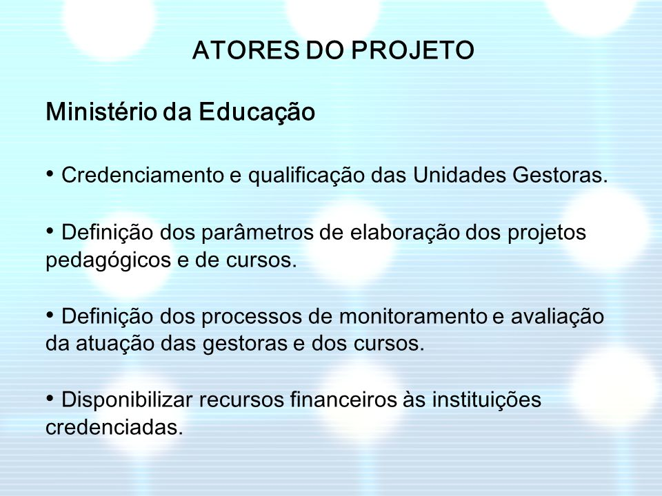 ATORES DO PROJETO Ministério da Educação. • Credenciamento e qualificação das Unidades Gestoras.