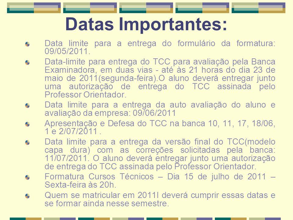 Datas Importantes: Data limite para a entrega do formulário da formatura: 09/05/2011.