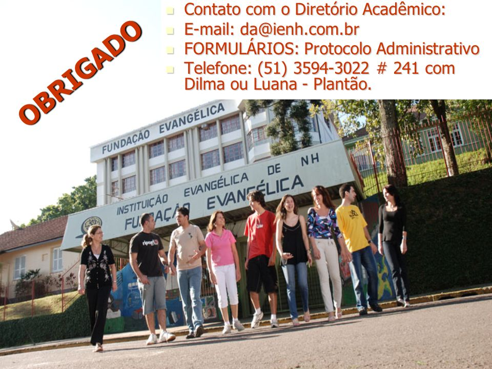 OBRIGADO Contato com o Diretório Acadêmico: E-mail: da@ienh.com.br