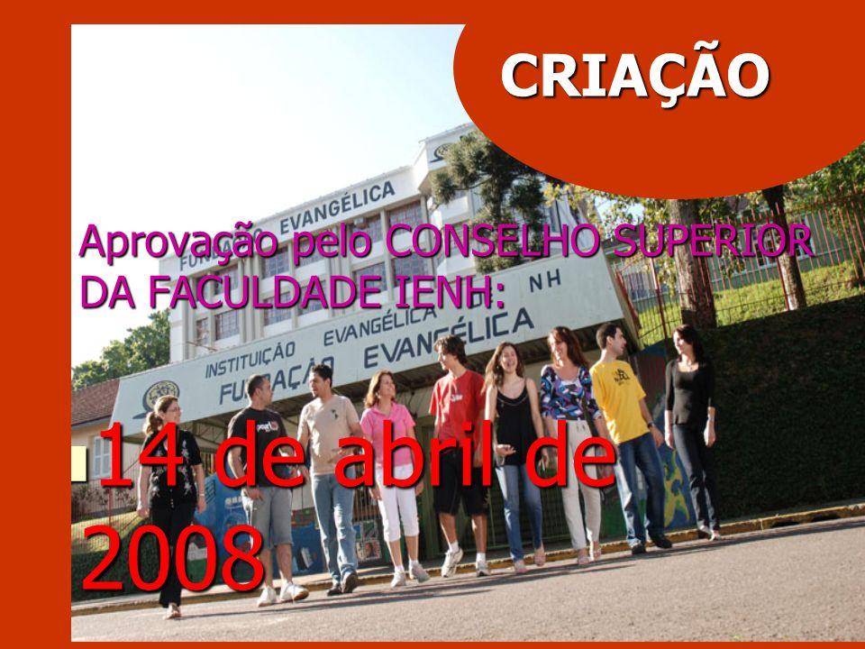 CRIAÇÃO Aprovação pelo CONSELHO SUPERIOR DA FACULDADE IENH: 14 de abril de 2008