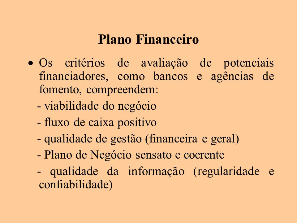 Plano Financeiro Os critérios de avaliação de potenciais financiadores, como bancos e agências de fomento, compreendem: