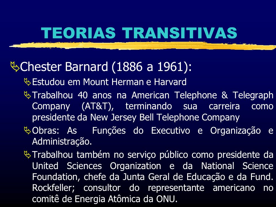 TEORIAS TRANSITIVAS Chester Barnard (1886 a 1961):