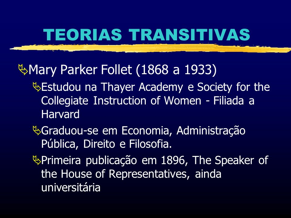 TEORIAS TRANSITIVAS Mary Parker Follet (1868 a 1933)