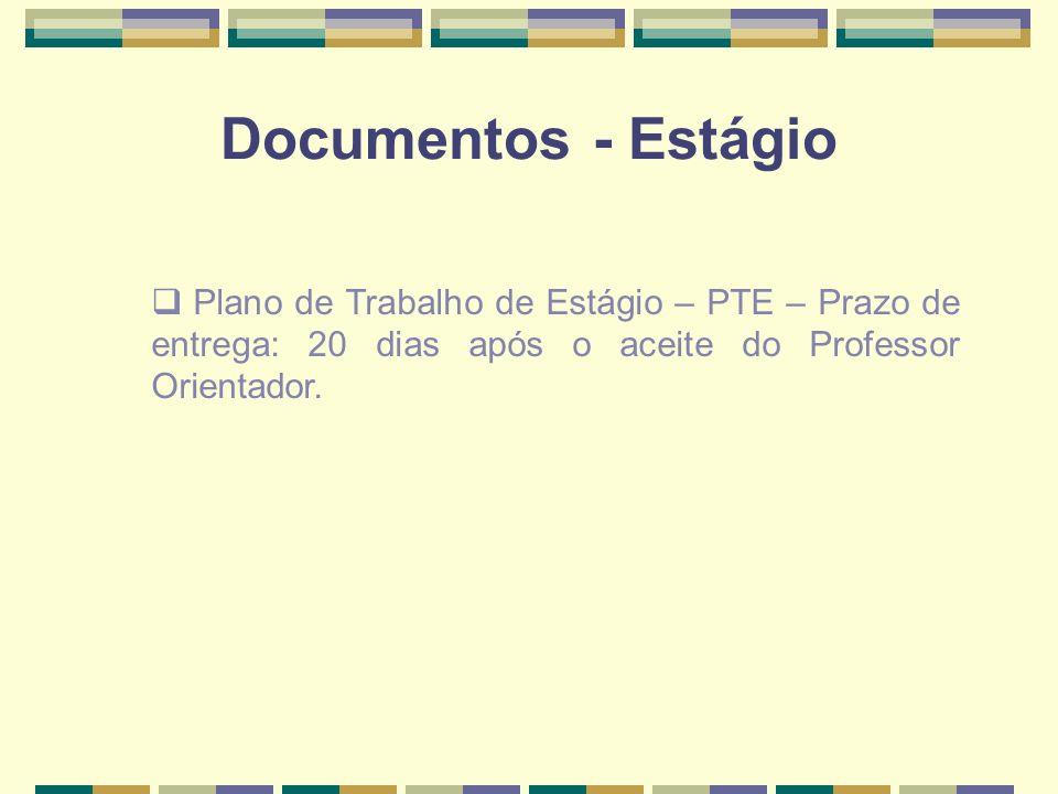 Documentos - EstágioPlano de Trabalho de Estágio – PTE – Prazo de entrega: 20 dias após o aceite do Professor Orientador.
