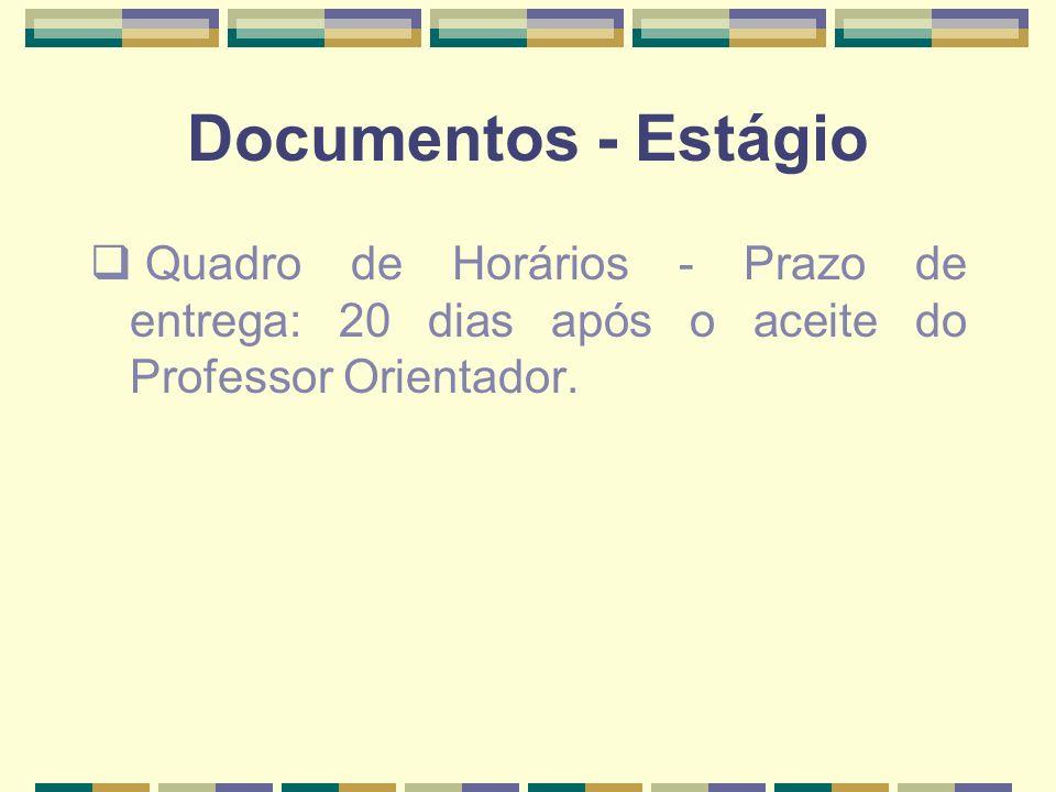 Documentos - EstágioQuadro de Horários - Prazo de entrega: 20 dias após o aceite do Professor Orientador.