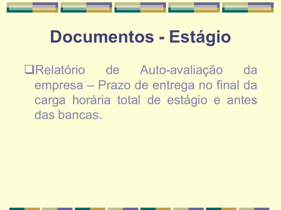 Documentos - EstágioRelatório de Auto-avaliação da empresa – Prazo de entrega no final da carga horária total de estágio e antes das bancas.