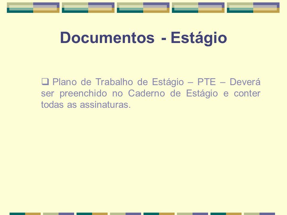 Documentos - Estágio Plano de Trabalho de Estágio – PTE – Deverá ser preenchido no Caderno de Estágio e conter todas as assinaturas.