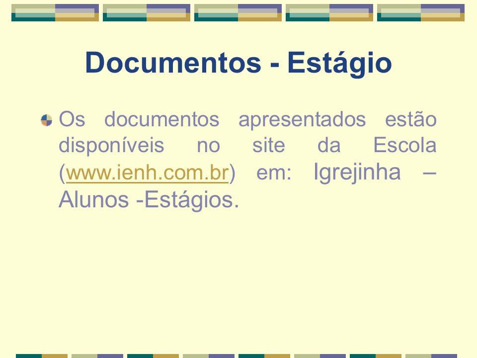 Documentos - Estágio Os documentos apresentados estão disponíveis no site da Escola (www.ienh.com.br) em: Igrejinha – Alunos -Estágios.