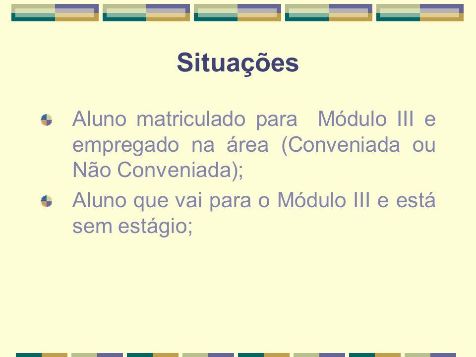 Situações Aluno matriculado para Módulo III e empregado na área (Conveniada ou Não Conveniada); Aluno que vai para o Módulo III e está sem estágio;