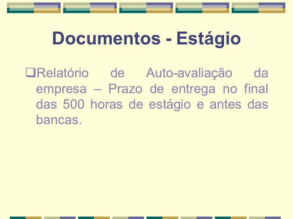 Documentos - Estágio Relatório de Auto-avaliação da empresa – Prazo de entrega no final das 500 horas de estágio e antes das bancas.