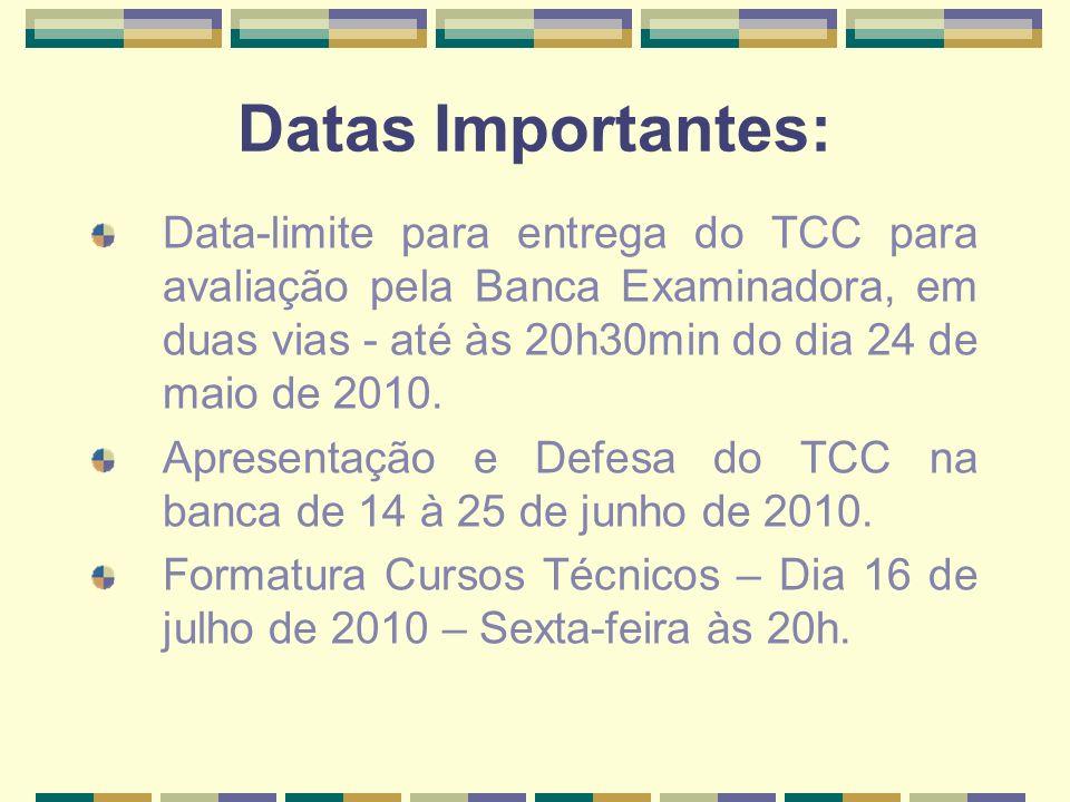 Datas Importantes: Data-limite para entrega do TCC para avaliação pela Banca Examinadora, em duas vias - até às 20h30min do dia 24 de maio de 2010.