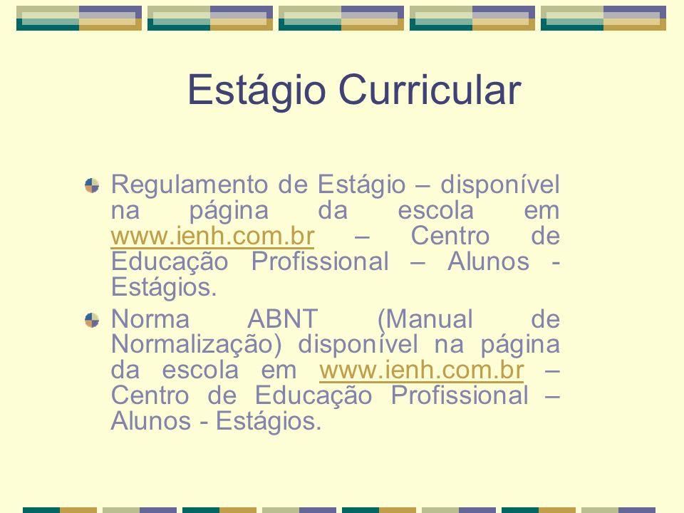 Estágio Curricular Regulamento de Estágio – disponível na página da escola em www.ienh.com.br – Centro de Educação Profissional – Alunos -Estágios.