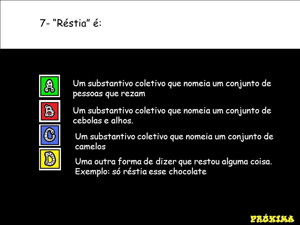 7- Réstia é: Um substantivo coletivo que nomeia um conjunto de pessoas que rezam.
