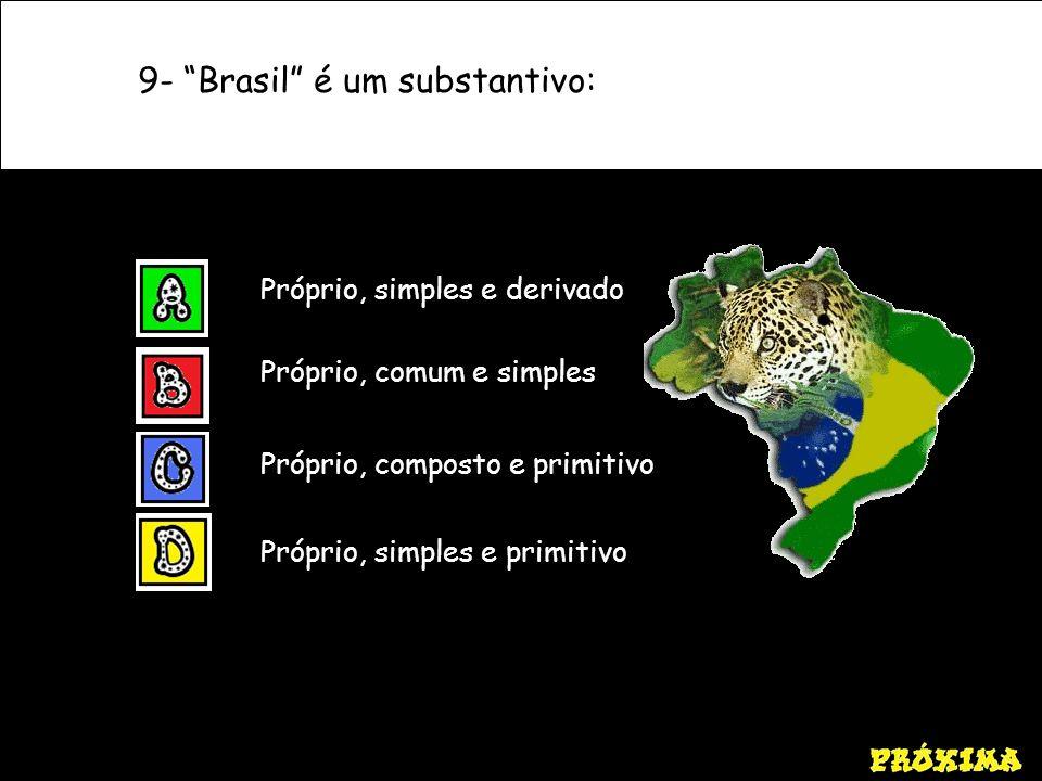 9- Brasil é um substantivo:
