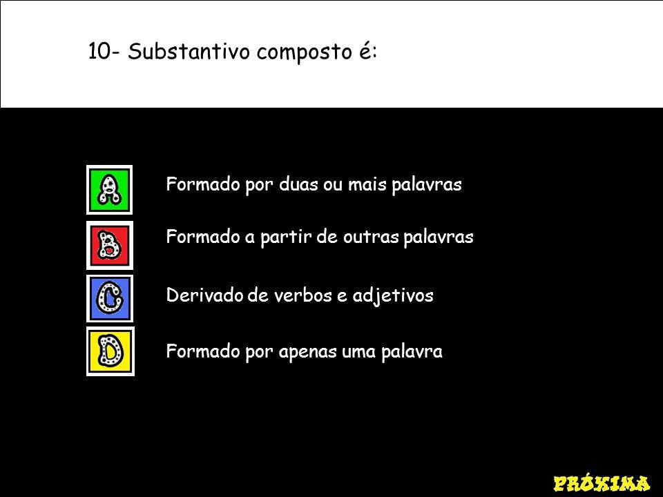 10- Substantivo composto é: