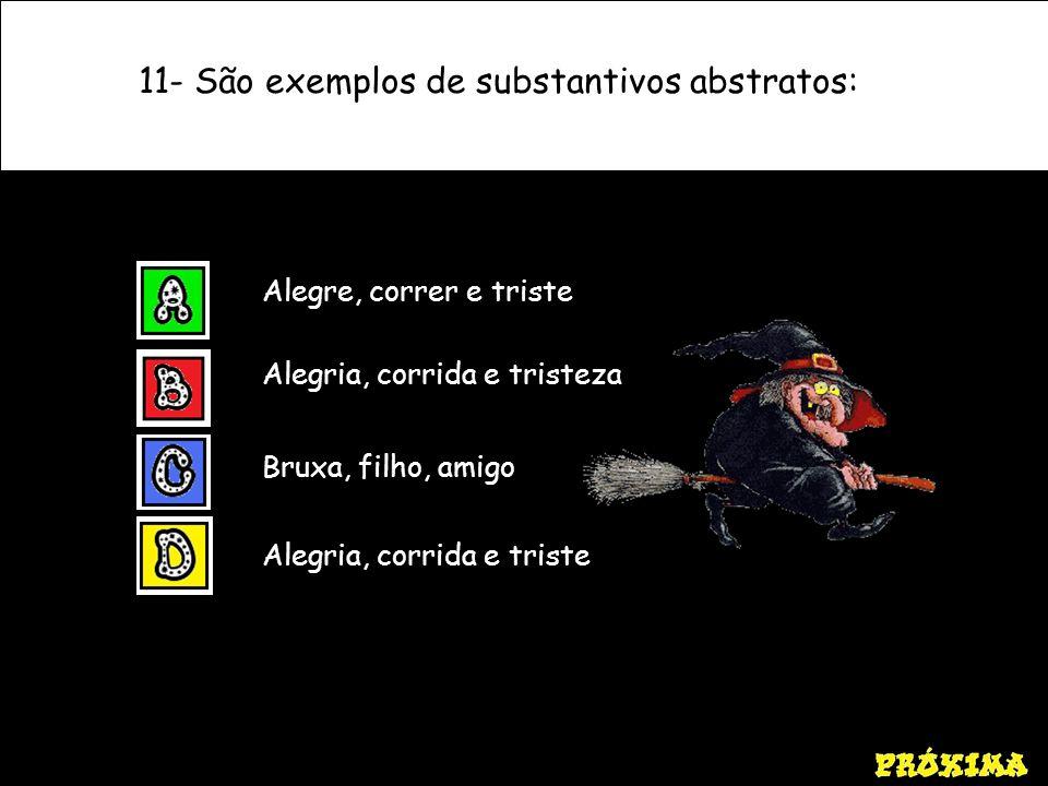 11- São exemplos de substantivos abstratos: