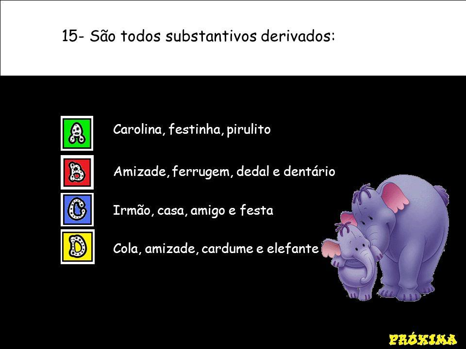 15- São todos substantivos derivados: