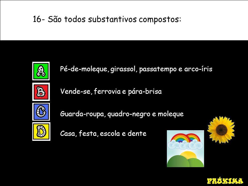 16- São todos substantivos compostos: