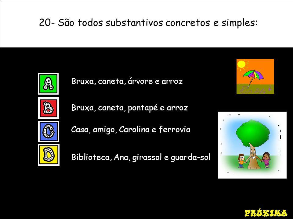 20- São todos substantivos concretos e simples: