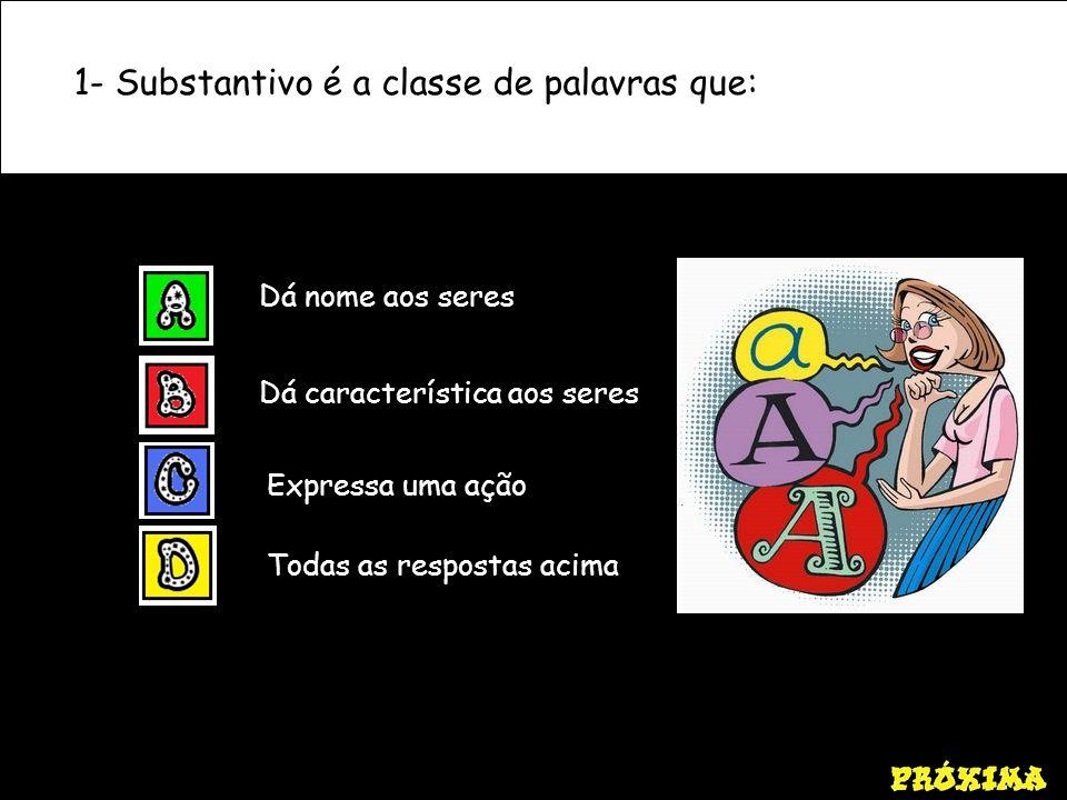 1- Substantivo é a classe de palavras que:
