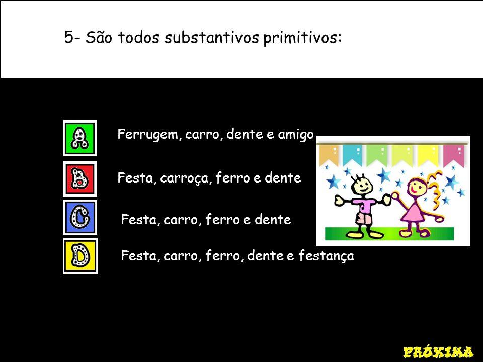 5- São todos substantivos primitivos: