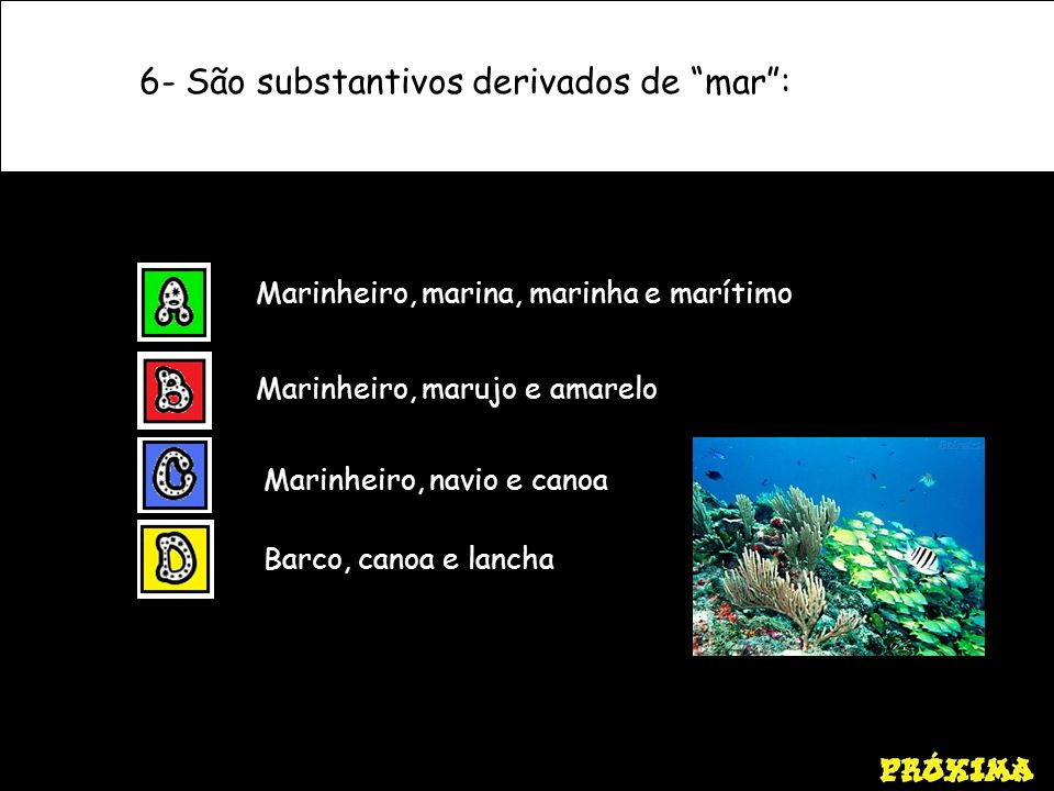 6- São substantivos derivados de mar :