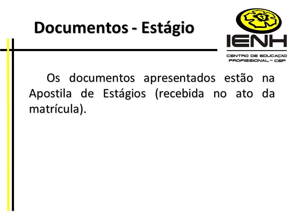 Documentos - Estágio Os documentos apresentados estão na Apostila de Estágios (recebida no ato da matrícula).