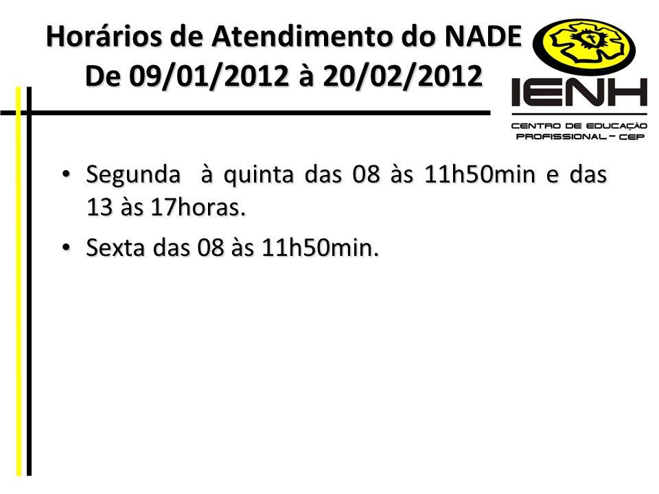 Horários de Atendimento do NADE De 09/01/2012 à 20/02/2012
