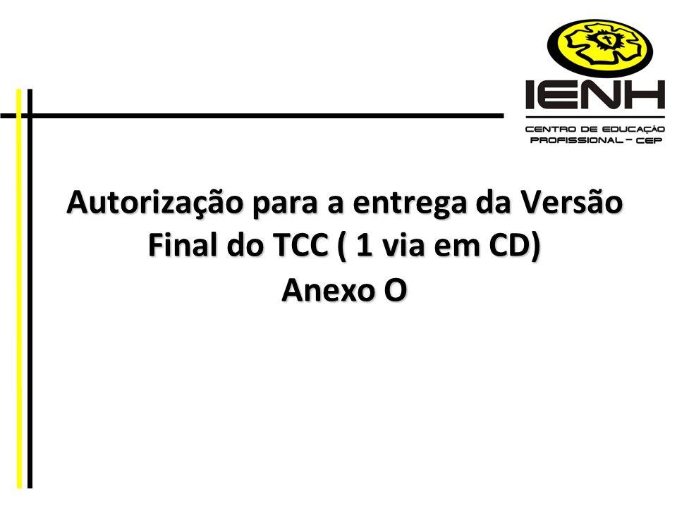 Autorização para a entrega da Versão Final do TCC ( 1 via em CD) Anexo O