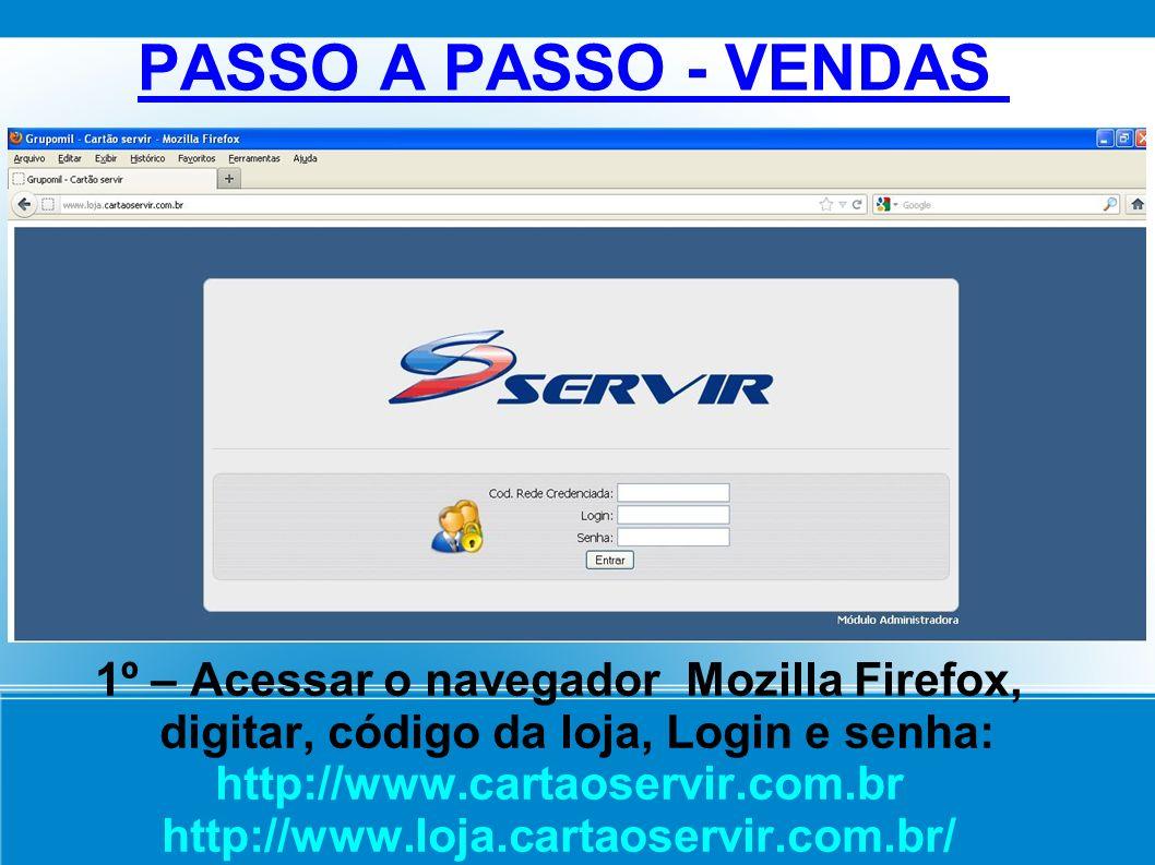 PASSO A PASSO - VENDAS 1º – Acessar o navegador Mozilla Firefox, digitar, código da loja, Login e senha: