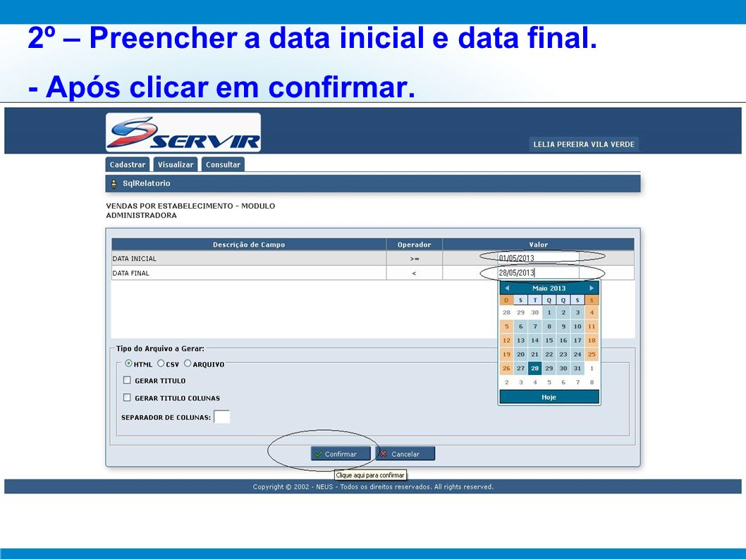 2º – Preencher a data inicial e data final.