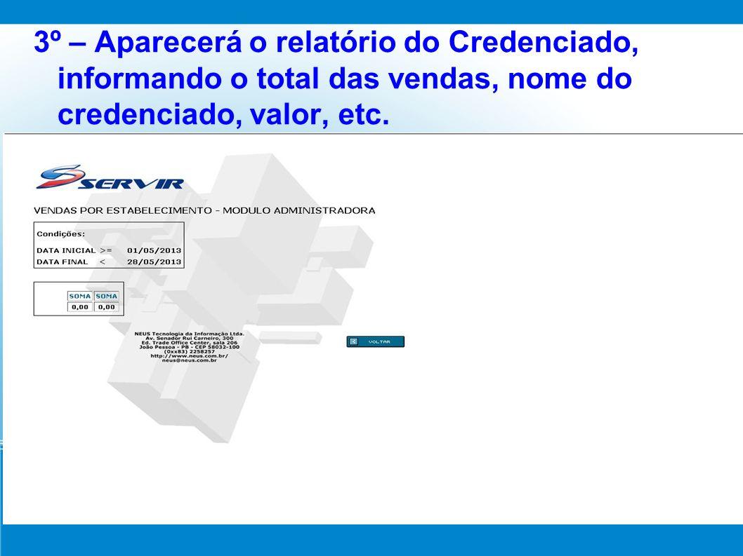 3º – Aparecerá o relatório do Credenciado, informando o total das vendas, nome do credenciado, valor, etc.