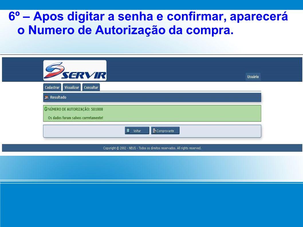 6º – Apos digitar a senha e confirmar, aparecerá o Numero de Autorização da compra.