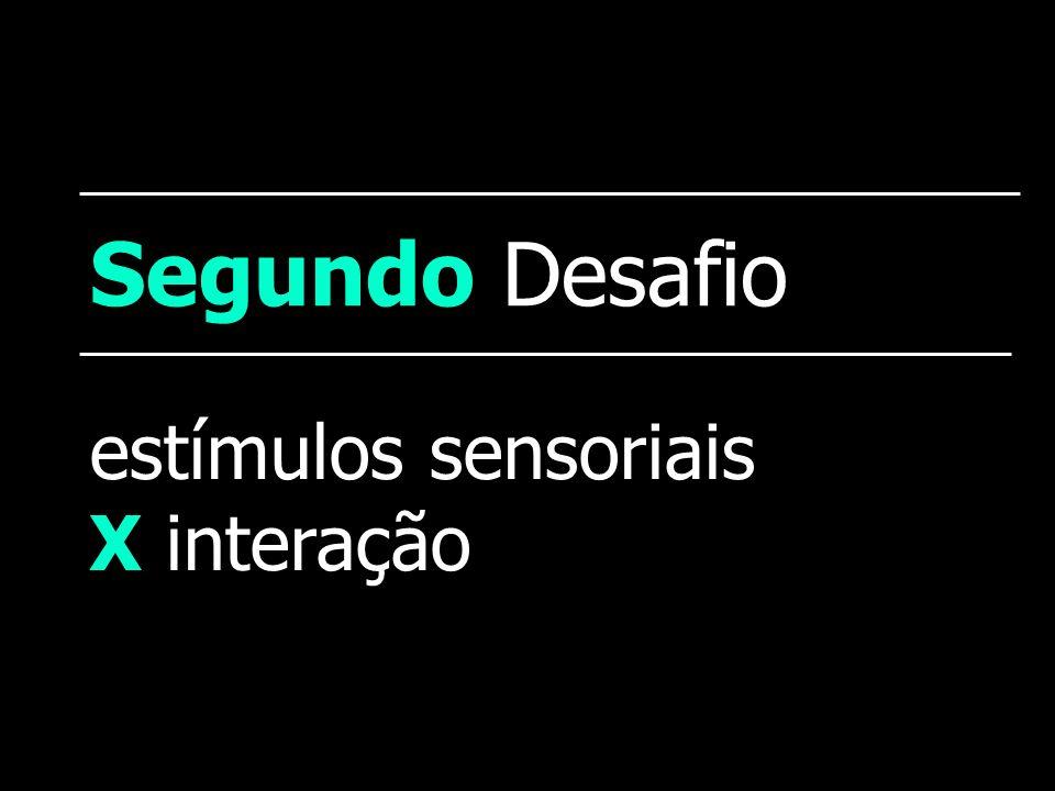 Segundo Desafio estímulos sensoriais X interação
