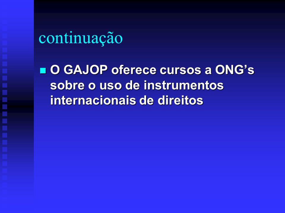 continuação O GAJOP oferece cursos a ONG's sobre o uso de instrumentos internacionais de direitos