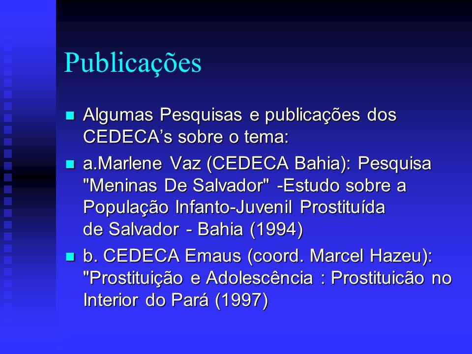Publicações Algumas Pesquisas e publicações dos CEDECA's sobre o tema: