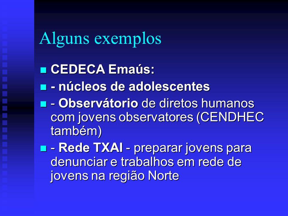 Alguns exemplos CEDECA Emaús: - núcleos de adolescentes