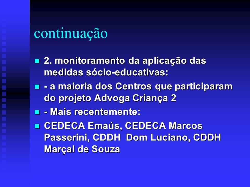 continuação 2. monitoramento da aplicação das medidas sócio-educativas: - a maioria dos Centros que participaram do projeto Advoga Criança 2.