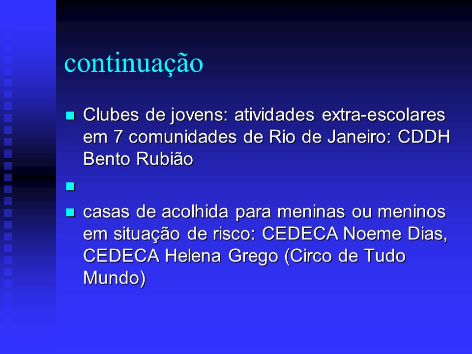continuação Clubes de jovens: atividades extra-escolares em 7 comunidades de Rio de Janeiro: CDDH Bento Rubião.