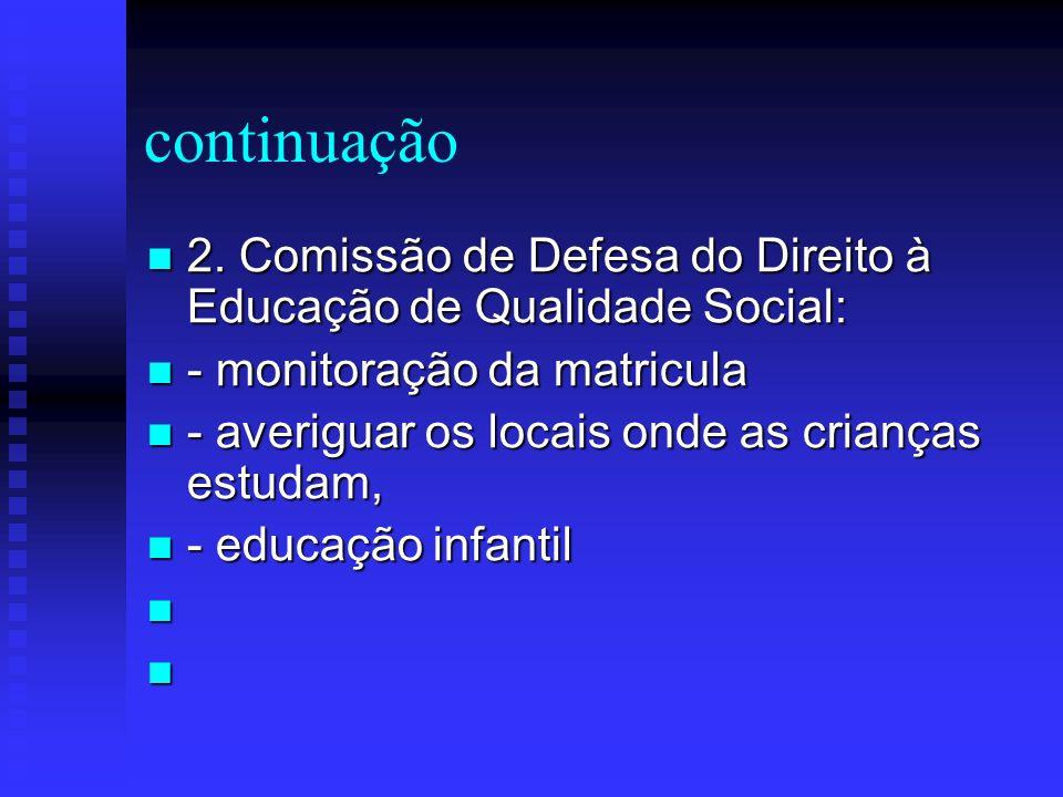 continuação 2. Comissão de Defesa do Direito à Educação de Qualidade Social: - monitoração da matricula.