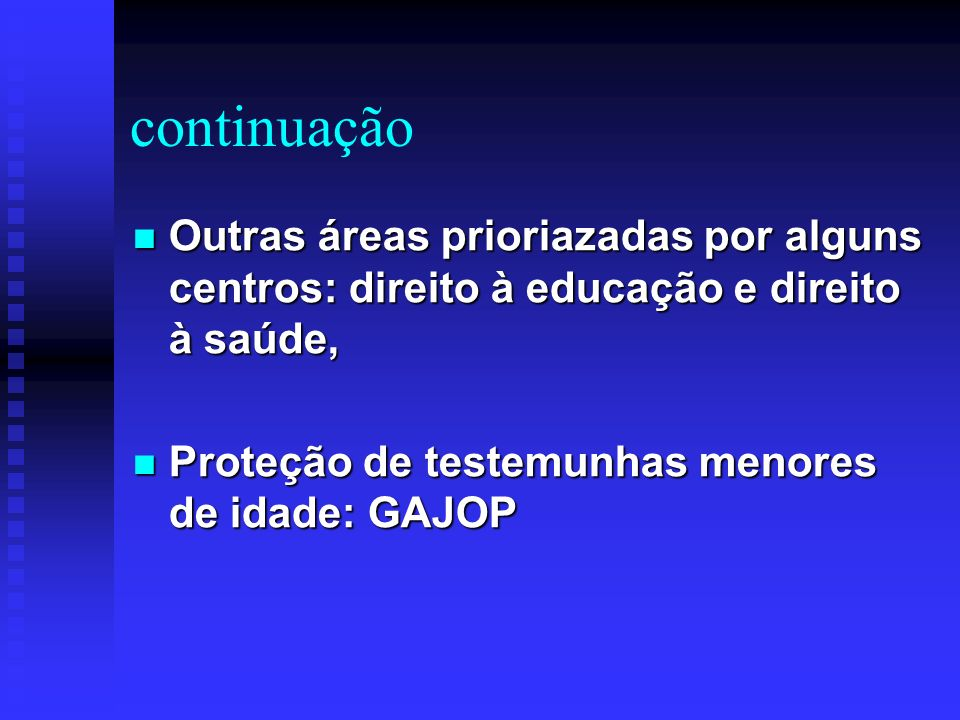 continuação Outras áreas prioriazadas por alguns centros: direito à educação e direito à saúde, Proteção de testemunhas menores de idade: GAJOP.