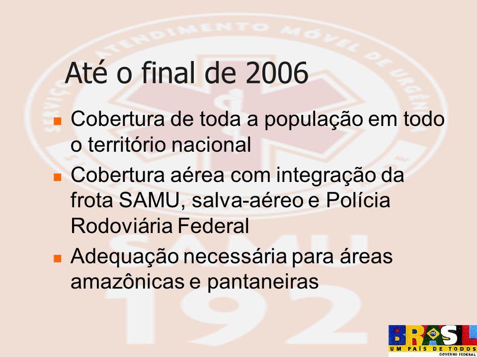 Até o final de 2006 Cobertura de toda a população em todo o território nacional.