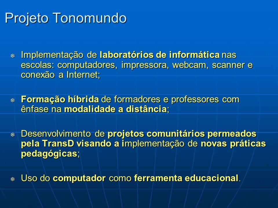 Projeto Tonomundo Implementação de laboratórios de informática nas escolas: computadores, impressora, webcam, scanner e conexão a Internet;