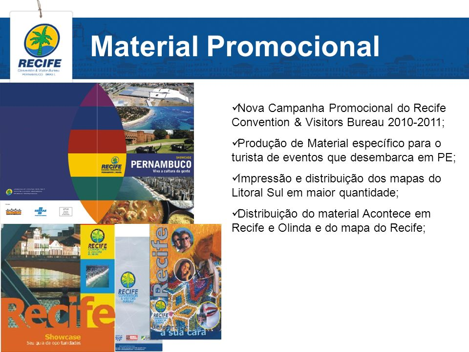Material Promocional Nova Campanha Promocional do Recife Convention & Visitors Bureau 2010-2011;