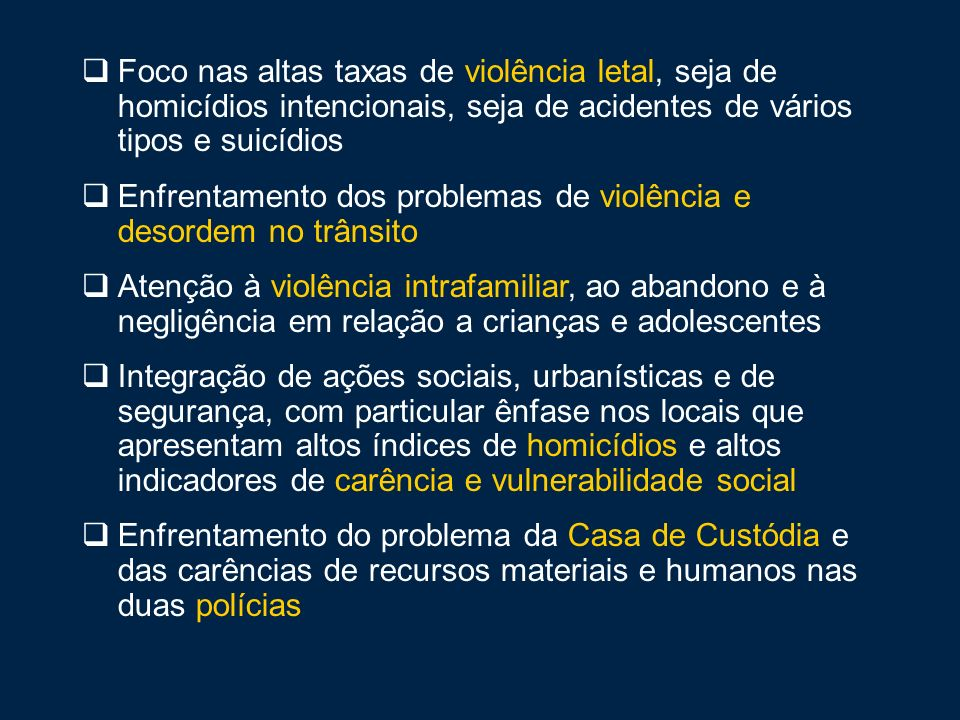 Foco nas altas taxas de violência letal, seja de homicídios intencionais, seja de acidentes de vários tipos e suicídios
