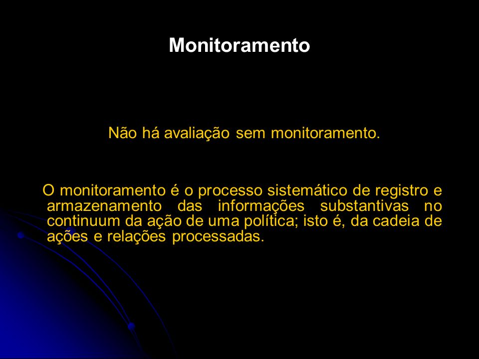 Não há avaliação sem monitoramento.