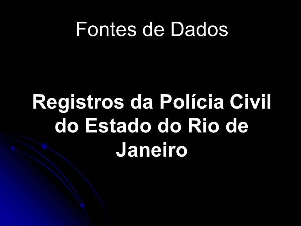 Registros da Polícia Civil do Estado do Rio de Janeiro