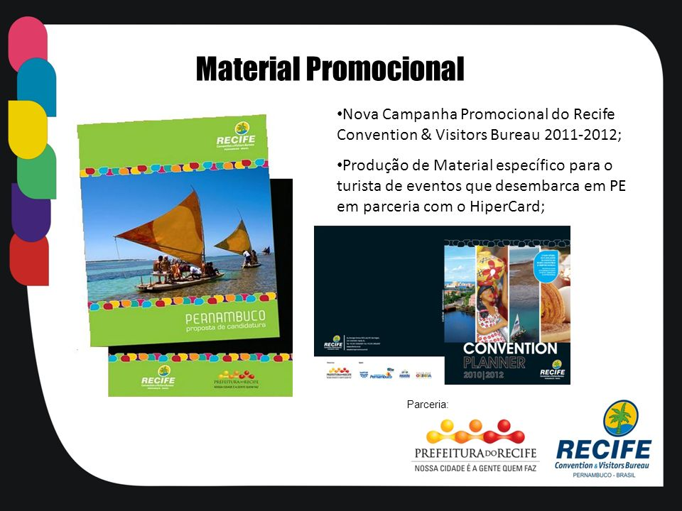 Material Promocional Nova Campanha Promocional do Recife Convention & Visitors Bureau 2011-2012;