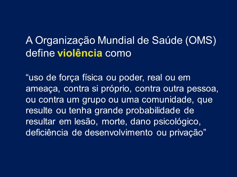 A Organização Mundial de Saúde (OMS) define violência como